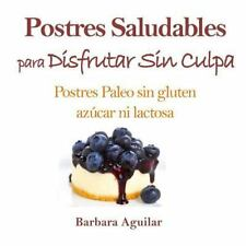 Postres Saludables para Disfrutar Sin Culpa : Postres Paleo Sin Gluten,...