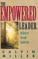 The Empowered Leader: 10 Keys to Servant Leadership [ Miller, Calvin ] Used -