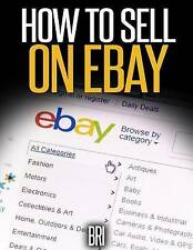 How to Sell on Ebay: The Secret Ebay Recipe (How to Make Money Online) by Bri .