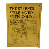 The Streets Were Paved with Gold: A Pictorial History of the Klondike Gold Rush