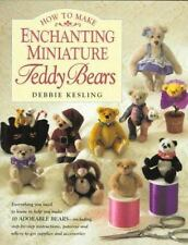 How to Make Enchanting Miniature Teddy Bears by Debbie Kesling (1997, Paperback)