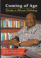 Coming of Age. Strides in African Publishing Essays in Honour of Dr Henry Chakav