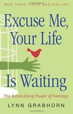 Excuse Me, Your Life Is Waiting: The Astonishing Power of Feelings by Lynn Grabh