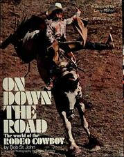 On Down the Road : The World of the Rodeo Cowboy by Bob St. John