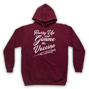 HURRY UP AND GIMME THE VACCINE VIRUS VACCINATION ADULTS KIDS HOODIE