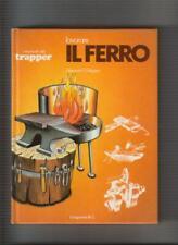 Manuali del Trapper, Lavorare il ferro, di G. Weygers, Longanesi 1978.
