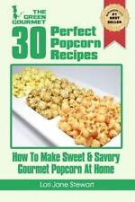 30 Perfect Popcorn Recipes : How to Make Sweet and Savory Gourmet Popcorn at...