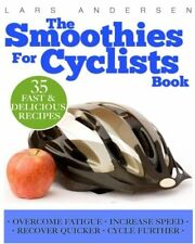Smoothies for Cyclists: Optimal Nutrition Guide and Recipes... by Andersen, Lars