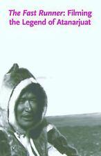 The Fast Runner: Filming the Legend of Atanarjuat: By Evans, Michael Robert