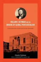 William J. Seymour and the Origins of Global Pentecostalism : A Biography and...