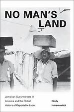 No Man's Land: Jamaican Guestworkers in America and the Global History of Depo..