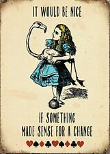 It Would Be Nice If Something Made Sense Alice In Wonderland Small Metal Sign og