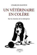 Un Vétérinaire en Colère : Essai Sur la Condition Animale by Charles Danten...