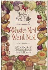 Waste Not Want Not: A Cookbook of Delicious Foods