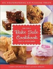 The Only Bake Sale Cookbook You'll Ever Need by Laurie Goldrich Wolf (author)...