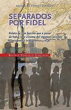 Separados Por Fidel : Relato de una Familia Que a Pesar de Haber Sido Víctima...