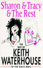 "Good, Sharon and Tracy and the Rest: The Best of Keith Waterhouse in the ""Daily"