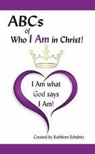 ABCs of Who I Am in Christ! : I Am What God Says I Am! (2013, Paperback)