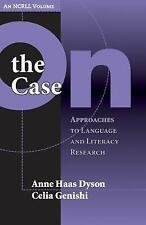 NEW On the Case: Approaches to Language and Literacy Research (An NCRLL Volume)
