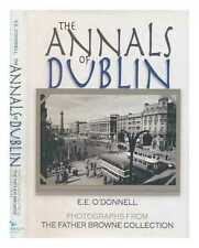 The annals of Dublin / E.E. O'Donnell; with photographs from the Father...