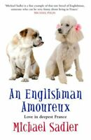 An Englishman Amoureux: Love in Deepest France By Michael Sadler