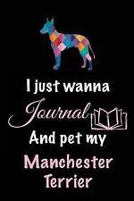 I Just Wanna Journal and Pet My Manchester Terrier : Dog Journal, 6 X 9, 108.