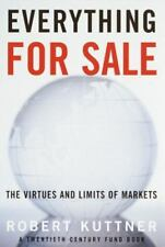 Everything for Sale : The Virtues and Limits of Markets by Robert Kuttner...