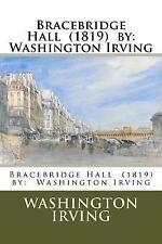 Bracebridge Hall (1819) by: Washington Irving by Irving, Washington -Paperback