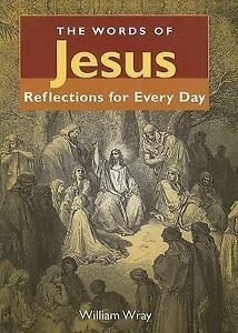The Words of Jesus: Reflections for Every Day by William Wray (Paperback / soft…
