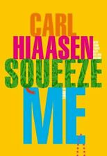 Squeeze Me : A Novel by Carl Hiaasen (2020, Hardcover)