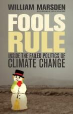 Fools Rule : Inside the Failed Politics of Climate Change by William Marsden