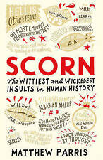 Scorn: The Wittiest and Wickedest Insults in Human History by Matthew Parris...