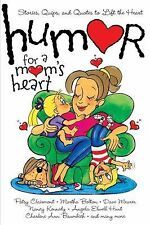 Humor for a Mom's Heart : Stories, Quips, and Quotes to Lift the Heart (2002,...