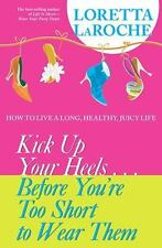 Kick Up Your Heels...Before You're Too Short To Wear Them: How to Live-ExLibrary