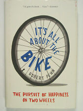 It's All About the Bike Pursuit of Happiness on Two Wheels by Robert Penn 2010