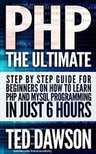 PHP: the Ultimate Step by Step Guide for Beginners on How to Learn PHP and...