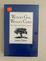 Without God, Without Creed: The Origins of Unbelief in America by James Turner