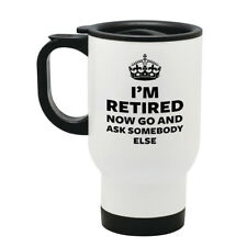 I'm Retired Now Go and Ask Somebody Else - Stainless Steel Travel Mug