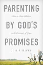 Parenting by God's Promises : How to Raise Children in the Covenant of Grace...