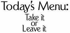 TODAY'S MENU: TAKE IT OR LEAVE IT FUNNY CUSTOM VINYL WALL DECAL QUOTE KITCHEN