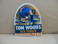 TOM WOODS  OLD TIMBER   Ale Beer Pump Clip ,..