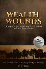Wealth Wounds: Why You've Had Money Troubles for So Long and What to Do about...