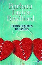 Trois femmes blessées - Barbara Taylor Bradford