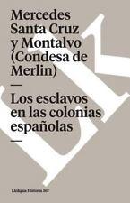 LOS ESCLAVOS EN LAS COLONIAS ESPA±OLAS - MONTALVO, MERCEDES SANTA CRUZ - NEW BOO