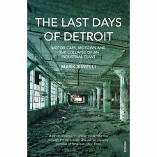The Last Days of Detroit: Motor Cars, Motown and the Collapse of an Industrial G