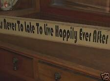 NEVER TO LATE HAPPILY EVER AFTER   wood sign primitive