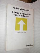 GUIDA ALLA FACOLTA DI SCIENZE MATEMATICHE FISICHE E NATURALI Sergio Focardi 1982