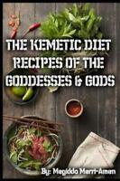 Kemetic Diet : Kemetic Recipes of the Gods and Goddesses: By Merri-Amen, Megi...