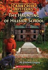Cabin Creek Mysteries: The Haunting of Hillside School by Kristinana Gregory