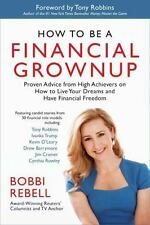 How to Be a Financial Grownup : Proven Advice from High Achievers on How to Live